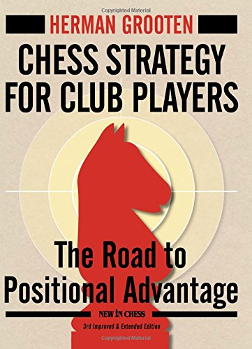 Price comparison product image Chess Strategy for Club Players: The Road to Positional Advantage (New in Chess)