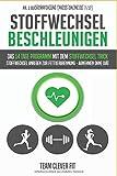 Stoffwechsel beschleunigen: Das 14 Tage Programm mit dem Stoffwechsel Trick: Stoffwechsel anregen zur Fettverbrennung - Abnehmen ohne Diät leicht gemacht