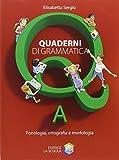 Quaderni di grammatica. Vol. A: Fonologia, ortografia e morfologia. Per la Scuola media