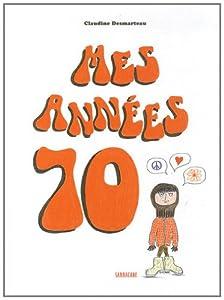 vignette de 'Mes années 70 (Claudine Desmarteau)'