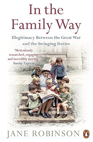 In the Family Way: Illegitimacy Between the Great War and the Swinging Sixties by Jane Robinson (2016-02-04)