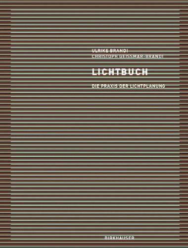 Lichtbuch: Die Praxis der Lichtplanung (Die Gestaltung Mit Licht)