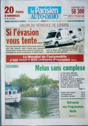PARISIEN (AUTO-IMMO) LE [No 56196] du 23/09/2004 - SALON DU VEHICULE DE LOISIRS - SI L'EVASION VOUS TENTE... - VOUS EN REVEZ MAIS VOUS N'AVEZ JAMAIS SAUTE LE PAS. DES SAMEDI, VOUS N'AUREZ PLUS AUCUNE EXCUSE POUR NE PAS VOUS CONVERTIR AUX JOIES DU CAMPING-CAR OU DE LA CARAVANNE - LE MONDIAL DE L'AUTOMOBILE C'EST AUSSI 1 000 VOITURES D'OCCASION - IMMOBILIER - MELUN SANS COMPLEXE - C'EST AERE, DETENDU. ON SE CROIRAIT PRESQUE EN MILIEU RURAL. SI HUGUES HENRIOT A DIT UN JOUR A DIEU PARIS, BONJOUR ME par Collectif