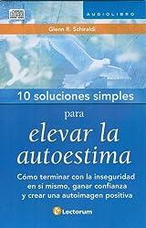 10 soluciones simples para desarrollar la autoestima / 10 Simple Solutions to build Self Esteem: Como terminar con la inseguridad en si mismo / How to End the Insecurity in Itself