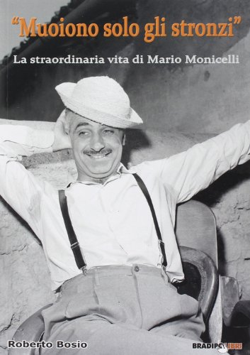 «Muoiono solo gli stronzi». La straordinaria vita di Mario Monicelli por Roberto Bosio