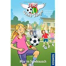 1. FC ohne Jungs,04: Mia im Spielrausch