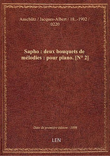 Sapho : deux bouquets de mélodies : pour piano. [N° 2] / par J.A. Anschütz ; [d'après la] pièce lyri