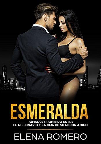 Esmeralda: Romance Prohibido entre el Millonario y la Hija de su Mejor Amigo (Novela de Romance y Erótica)