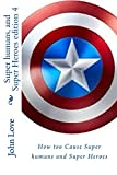 Super humans, and Super Heroes edition 4: How too Cause Super humans, and Super Heroes with HQ Savant Sorcery (Super humans and Super Heroes) (English Edition)