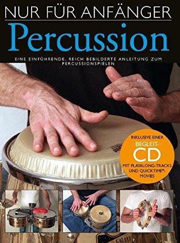 Nur Für Anfänger: Percussion. Eine einführende, reich bebilderte Anleitung zum Percussionspielen. Inklusive einer Begleit-CD