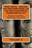 Forex Signal : Abandon The Indicators Trade Like The Institutions Retail Trader Survival Kit: Abandon The Indicators Trade Like The Institutions Retail Trader Survival Kit