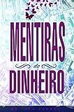 Mentiras Do Dinheiro (Portuguese Edition)