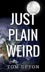 Just Plain Weird by Tom Upton (2008-09-12)