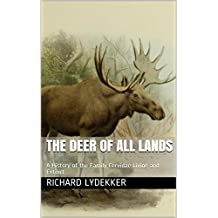 The Deer of all Lands: A History of the Family Cervidae Living and Extinct (English Edition)