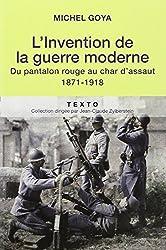 L'Invention de la guerre moderne : Du pantalon rouge au char d'assaut 1871-1918