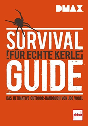 Preisvergleich Produktbild DMAX Survival-Guide für echte Kerle: Das ultimative Outdoor-Handbuch von Joe Vogel