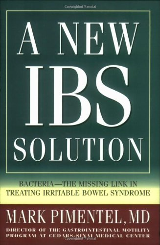 A New IBS Solution: Bacteria-The Missing Link in Treating Irritable Bowel Syndrome por Mark Pimentel