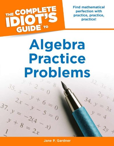 The Complete Idiot's Guide to Algebra Practice Problems (Complete Idiot's Guides (Lifestyle Paperback))