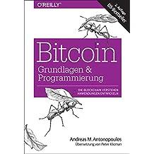 Bitcoin - Grundlagen und Programmierung: Die Blockchain verstehen, Anwendungen entwickeln