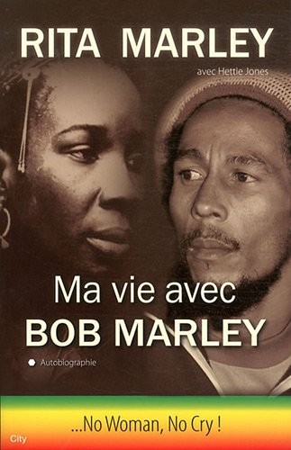 Ma Vie avec Bob Marley : No woman, No cry par Rita Marley, Hettie Jones