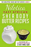 Nilotica [East African] Shea Body Butter (The Whipped Shea Butter Series Book 1)