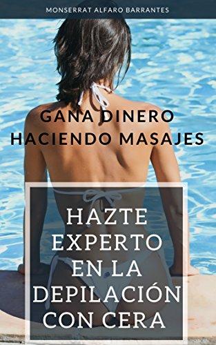 Gana dinero haciendo masajes: Hazte experto en la depilación con cera por Monserrat Alfaro  Barrantes