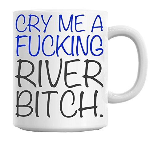 Cry Me A Fucking River Bitch Slogan Mug