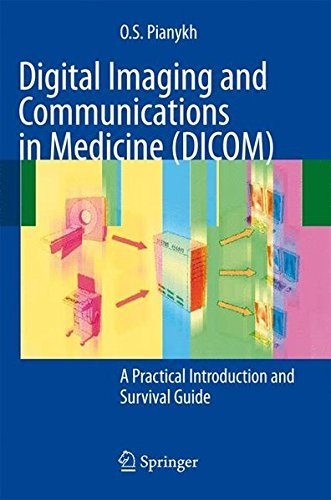 Digital Imaging and Communications in Medicine (DICOM): A Practical Introduction and Survival Guide (English Edition) Pacs Medical Imaging