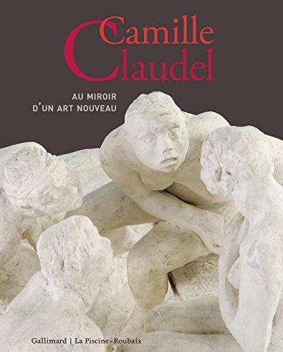 Camille Claudel: Au miroir d'un art nouveau