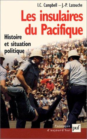 Les Insulaires du pacifique : Histoire et situation politique par Ian C. Campbell