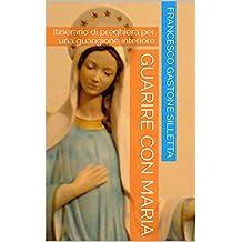 Guarire con Maria: Itinerario di preghiera per una guarigione interiore (Spiritualità Vol. 3) (Italian Edition)
