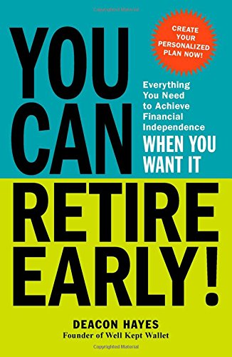 You Can Retire Early!: Everything You Need to Achieve Financial Independence When You Want It por Deacon Hayes