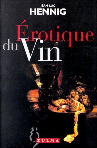 Érotique du vin par Jean-Luc Hennig