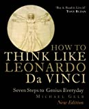 How to Think Like Leonardo da Vinci: Seven Steps to Genius Everyday