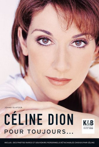 Céline Dion : Pour toujours. par Jenna Glatzer