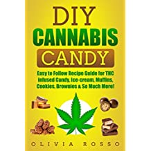 Cannabis Candy: Easy to Follow Recipe Guide for THC infused Candy, Ice-cream, Muffins, Cookies, Brownies & So Much More! (English Edition)