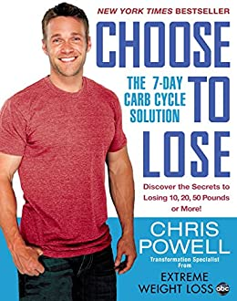 Choose to Lose: The 7-Day Carb Cycle Solution (English Edition) par [Powell, Chris]