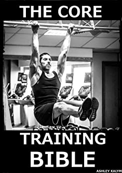 The Core Training Bible (The Bible Training Series Book 3) by [Kalym, Ashley]