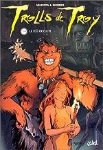 Trolls de Troy, tome4 - Le Feu occulte de Jean-Louis Mourier