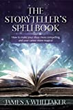 The Storyteller's Spellbook: How to make your ideas more compelling and your career more magical (English Edition)
