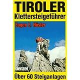 Tiroler Klettersteigeführer: Ein reich illustrierter Führer durch Tirol und die Bayerischen Alpen, vom Arlberg bis zu den Loferer Steinbergen