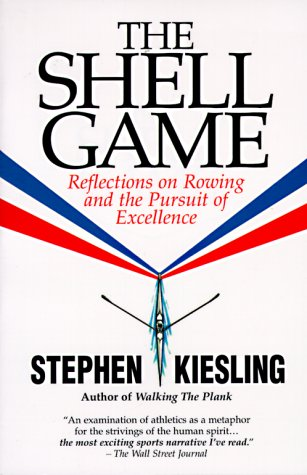 The Shell Game: Reflections on Rowing and the Pursuit of Excellence por Stephen Kiesling