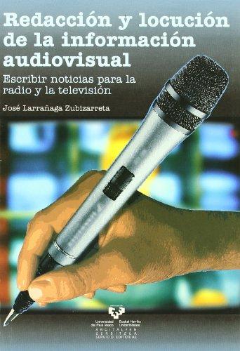 Redacción y locución de la información audiovisual. Escribir noticias para la radio y la televisión por José Larrañaga Zubizarreta