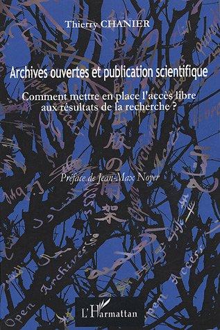 Archives ouvertes et publication scientifique : Comment mettre en place l'accès libre aux résultats de la recherche ? par Thierry Chanier