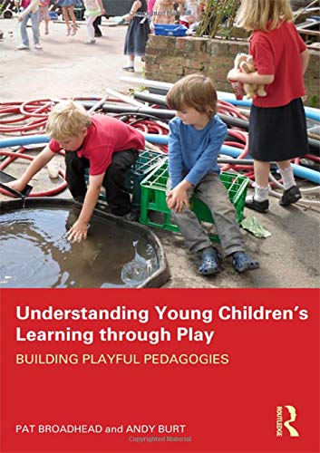 Understanding Young Children's Learning through Play: Building playful pedagogies