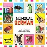 Bilingual German: Learn German for Kids (English / German) - Toddler Deutsch First Words (Bilingual German English Children's Books, Band 1)