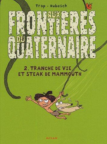 Aux frontières du quaternaire, Tome 2 : Tranche de vie et steak de mammouth par Trap, Nicolas Hubesch