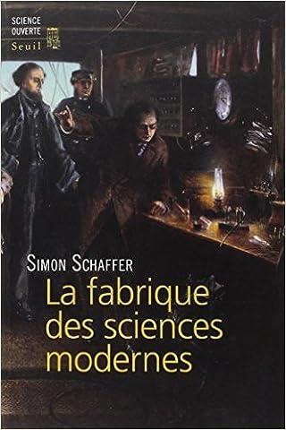 La fabrique des sciences modernes (XVIIe-XIXe siècle) de Simon Schaffer,Frédérique