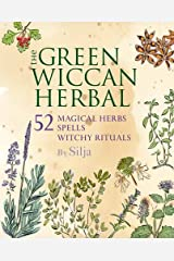 The Green Wiccan Herbal: 52 magical herbs, plus spells and witchy rituals Taschenbuch