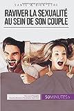 Raviver la sexualité au sein de son couple: Tous les conseils pour stimuler sa libido